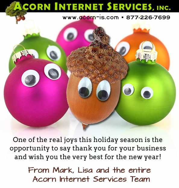 From Acorn Internet Services: One of the real joys this holiday season is the opportunity to say thank you for your business and wish you the very best for the new year!