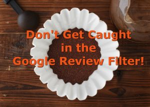 Coffee grounds in white filter with the words: Don't get caught in the Google Review Filter