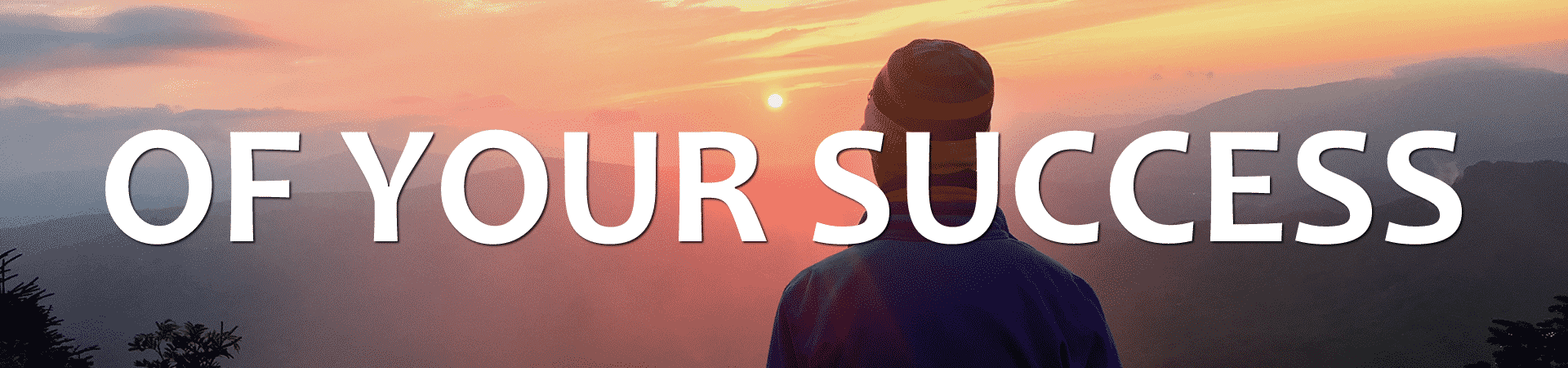 "man looking into sunset with the words ""of Your success"" overlaid"